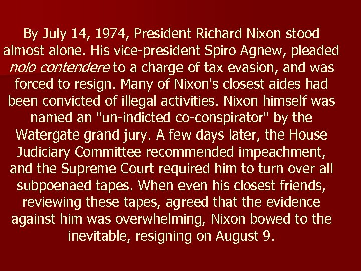 By July 14, 1974, President Richard Nixon stood almost alone. His vice-president Spiro Agnew,