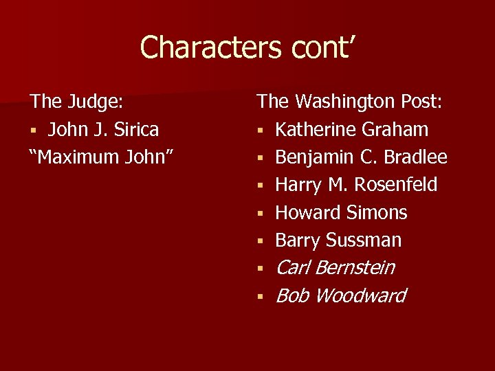 "Characters cont' The Judge: § John J. Sirica ""Maximum John"" The Washington Post: §"