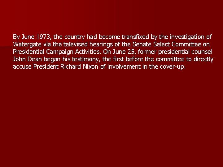 By June 1973, the country had become transfixed by the investigation of Watergate via