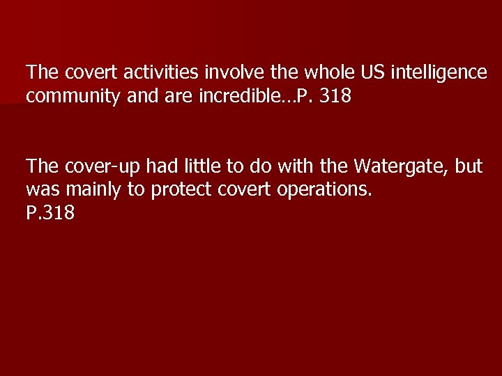 The covert activities involve the whole US intelligence community and are incredible…P. 318 The