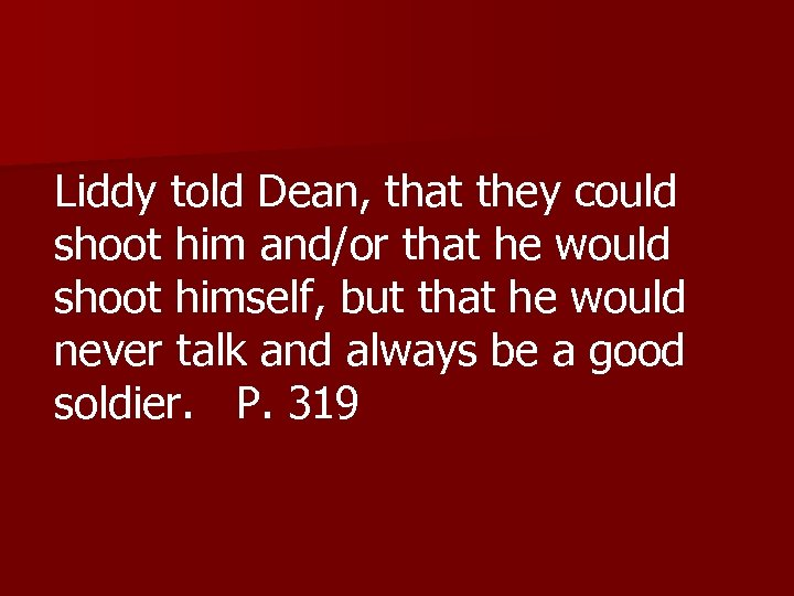Liddy told Dean, that they could shoot him and/or that he would shoot himself,