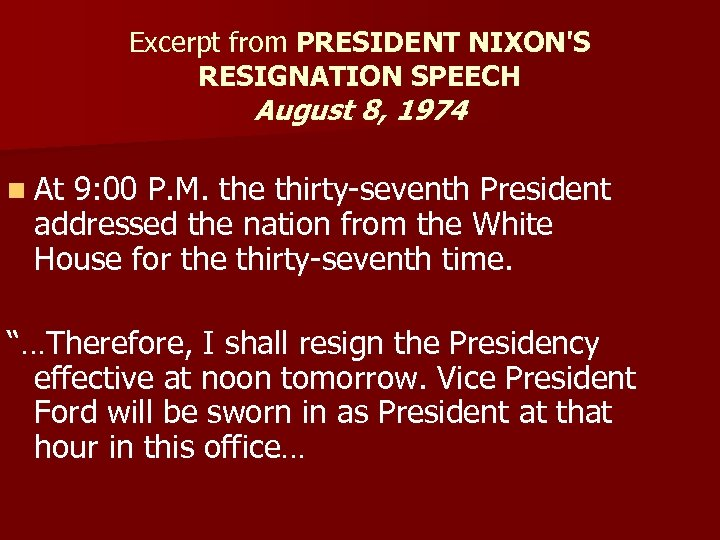 Excerpt from PRESIDENT NIXON'S RESIGNATION SPEECH August 8, 1974 n At 9: 00 P.