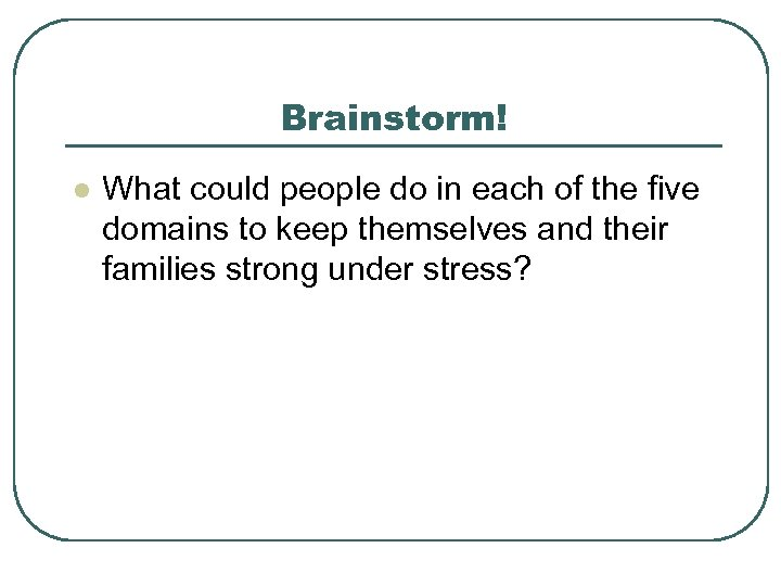 Brainstorm! l What could people do in each of the five domains to keep