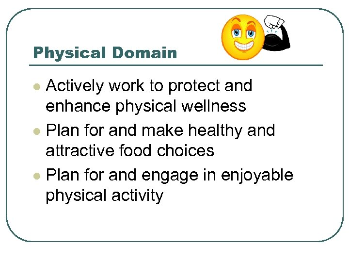 Physical Domain Actively work to protect and enhance physical wellness l Plan for and