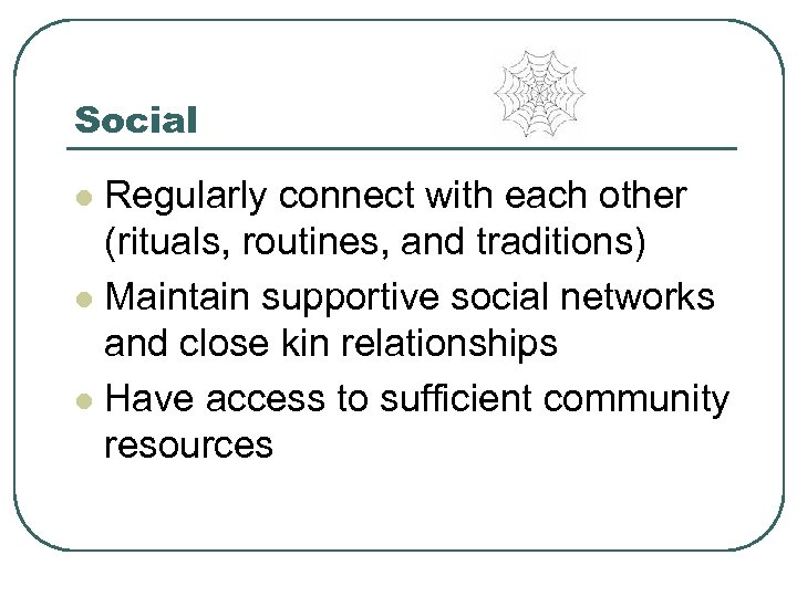 Social Regularly connect with each other (rituals, routines, and traditions) l Maintain supportive social