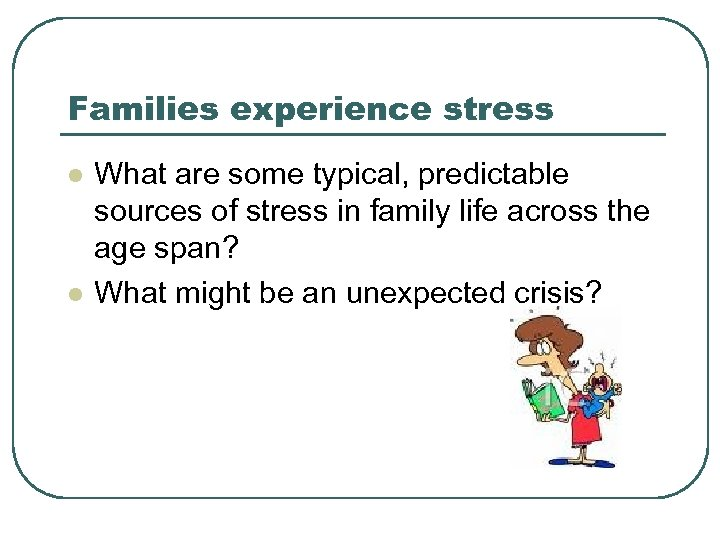 Families experience stress l l What are some typical, predictable sources of stress in