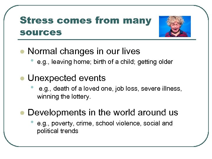 Stress comes from many sources l l l Normal changes in our lives •