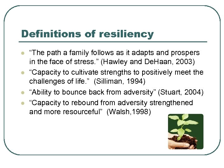 """Definitions of resiliency l l """"The path a family follows as it adapts and"""