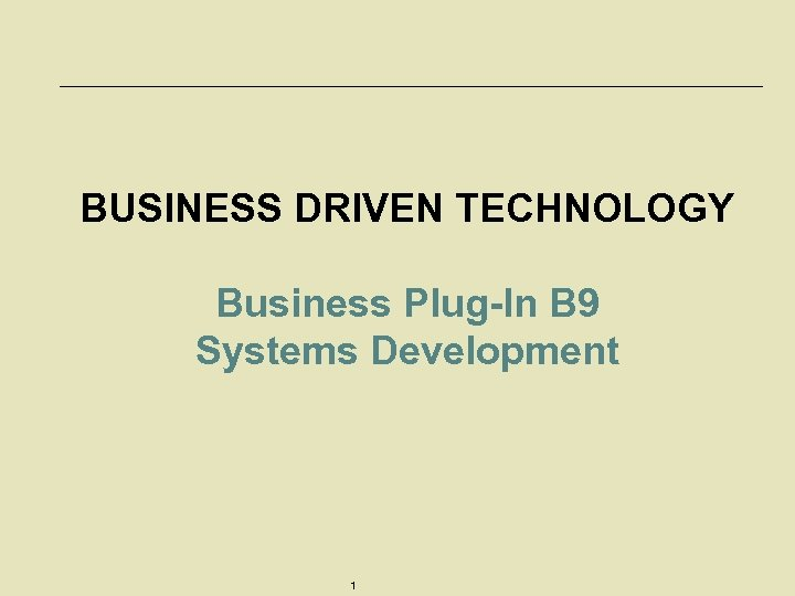BUSINESS DRIVEN TECHNOLOGY Business Plug-In B 9 Systems Development 1