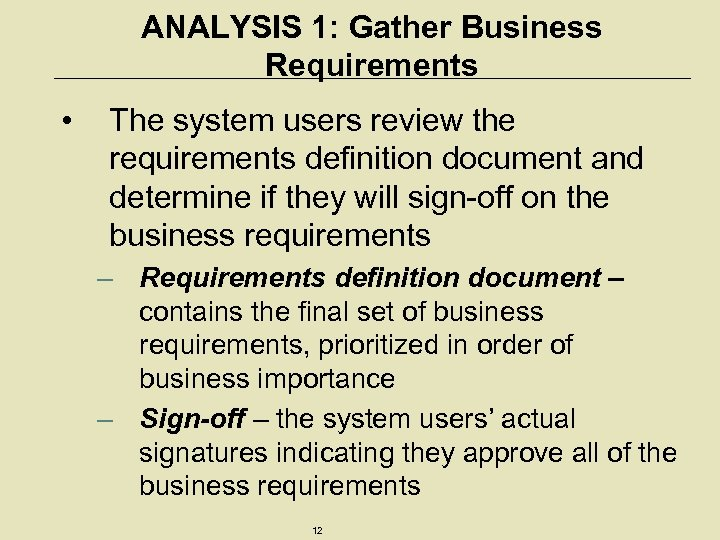 ANALYSIS 1: Gather Business Requirements • The system users review the requirements definition document