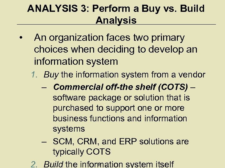 ANALYSIS 3: Perform a Buy vs. Build Analysis • An organization faces two primary
