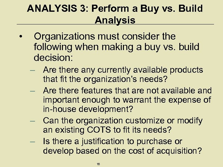 ANALYSIS 3: Perform a Buy vs. Build Analysis • Organizations must consider the following