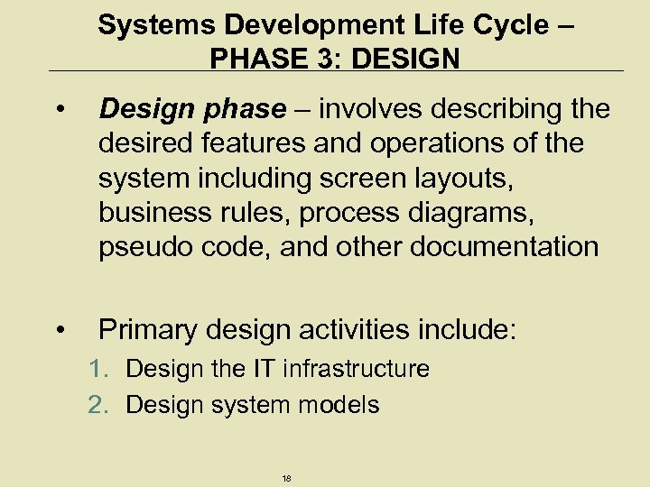 Systems Development Life Cycle – PHASE 3: DESIGN • Design phase – involves describing