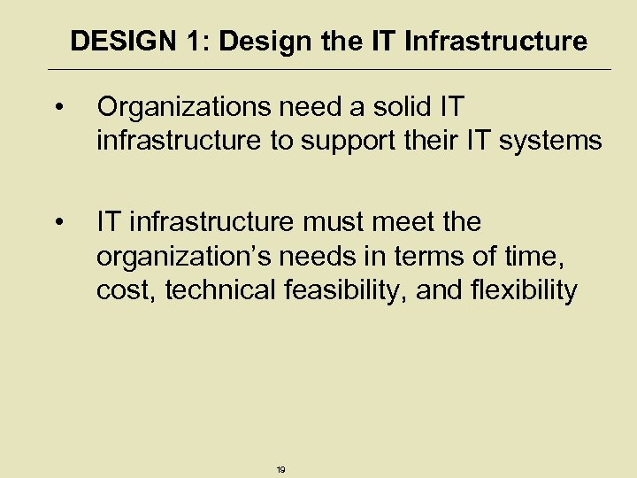 DESIGN 1: Design the IT Infrastructure • Organizations need a solid IT infrastructure to