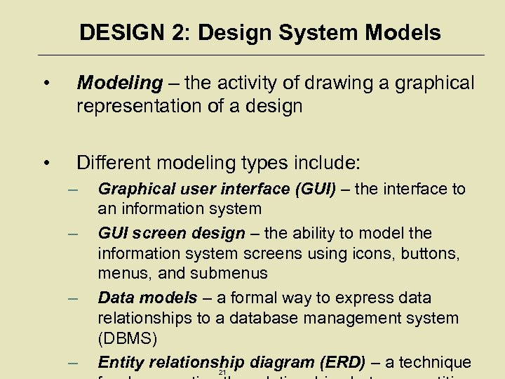 DESIGN 2: Design System Models • Modeling – the activity of drawing a graphical