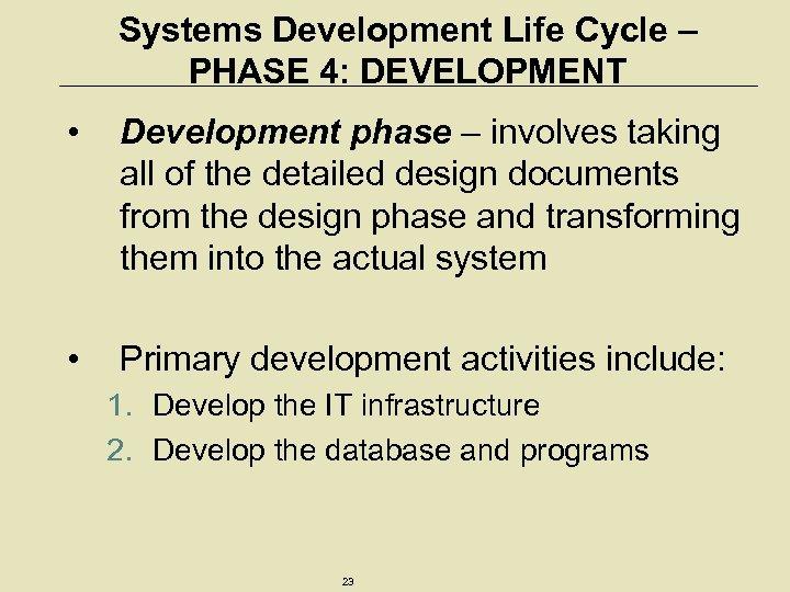 Systems Development Life Cycle – PHASE 4: DEVELOPMENT • Development phase – involves taking