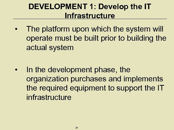 DEVELOPMENT 1: Develop the IT Infrastructure • The platform upon which the system will