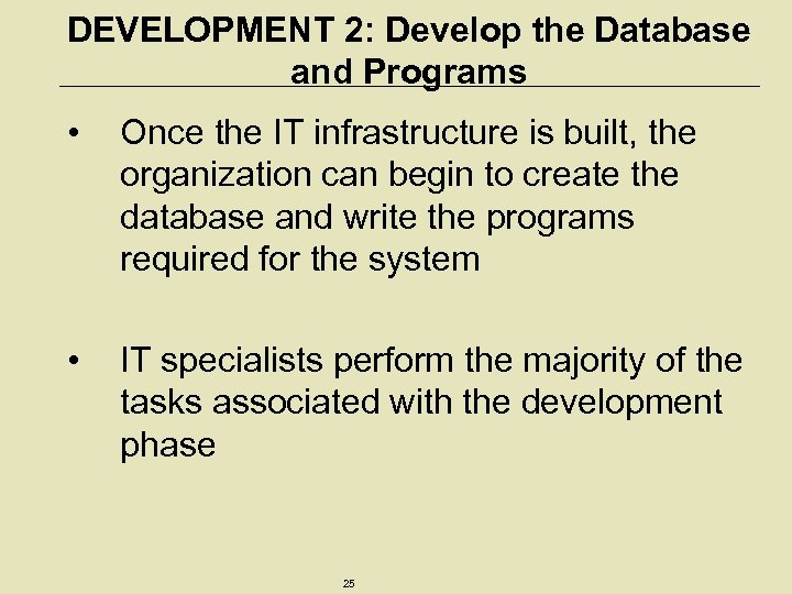 DEVELOPMENT 2: Develop the Database and Programs • Once the IT infrastructure is built,