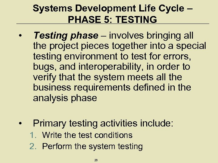 Systems Development Life Cycle – PHASE 5: TESTING • Testing phase – involves bringing