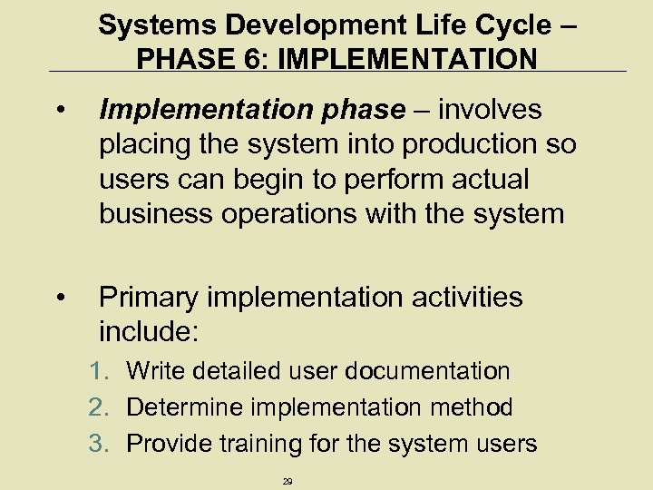 Systems Development Life Cycle – PHASE 6: IMPLEMENTATION • Implementation phase – involves placing