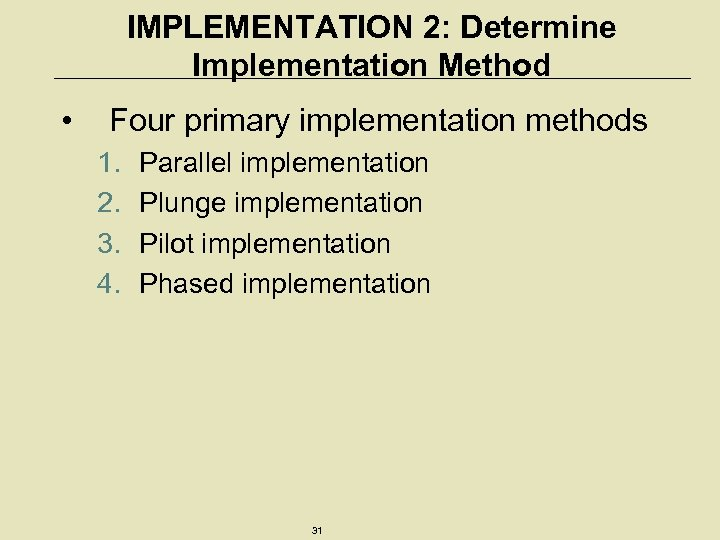 IMPLEMENTATION 2: Determine Implementation Method • Four primary implementation methods 1. 2. 3. 4.