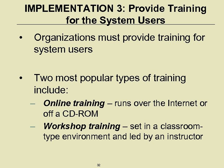 IMPLEMENTATION 3: Provide Training for the System Users • Organizations must provide training for