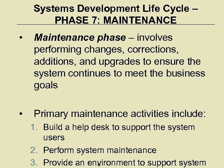 Systems Development Life Cycle – PHASE 7: MAINTENANCE • Maintenance phase – involves performing
