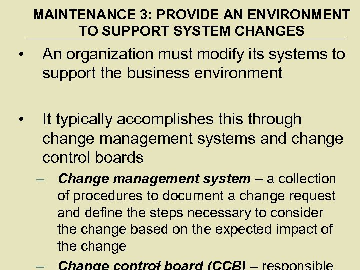 MAINTENANCE 3: PROVIDE AN ENVIRONMENT TO SUPPORT SYSTEM CHANGES • An organization must modify