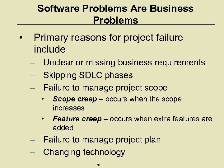 Software Problems Are Business Problems • Primary reasons for project failure include – Unclear