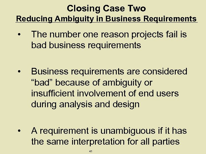 Closing Case Two Reducing Ambiguity in Business Requirements • The number one reason projects