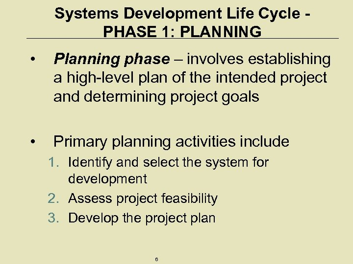Systems Development Life Cycle PHASE 1: PLANNING • Planning phase – involves establishing a