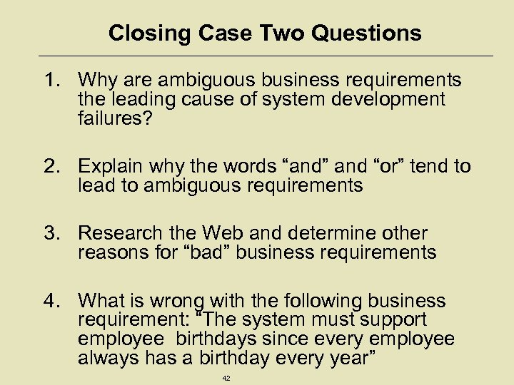Closing Case Two Questions 1. Why are ambiguous business requirements the leading cause of
