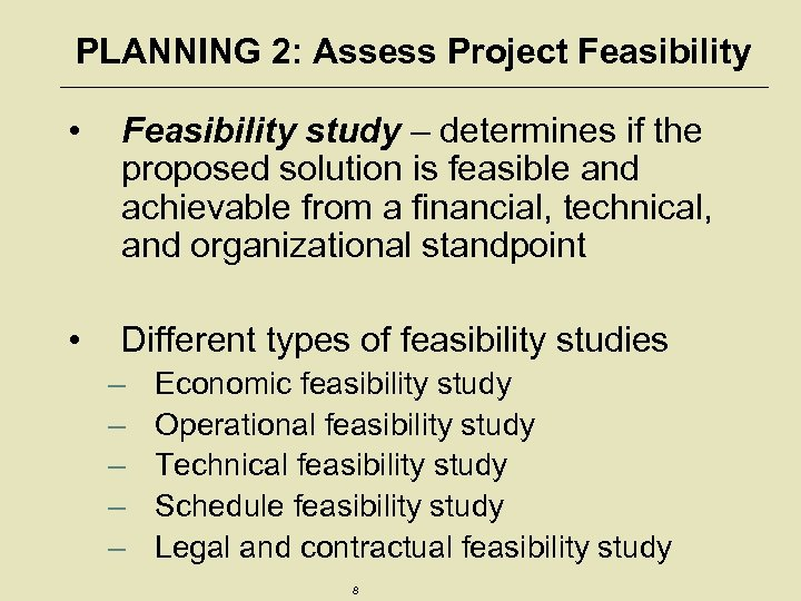 PLANNING 2: Assess Project Feasibility • Feasibility study – determines if the proposed solution