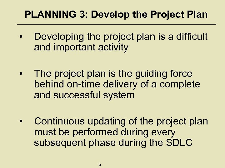 PLANNING 3: Develop the Project Plan • Developing the project plan is a difficult