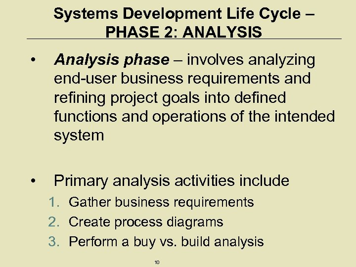 Systems Development Life Cycle – PHASE 2: ANALYSIS • Analysis phase – involves analyzing