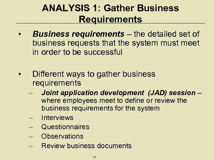 ANALYSIS 1: Gather Business Requirements • Business requirements – the detailed set of business