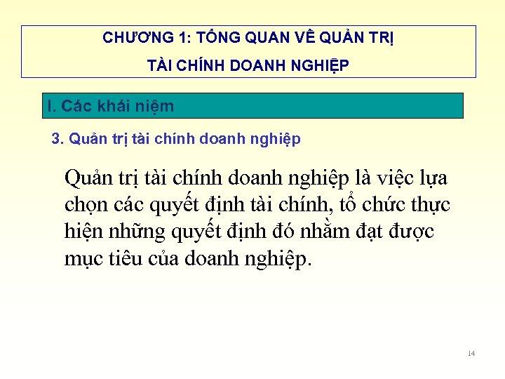 CHƯƠNG 1: TỔNG QUAN VỀ QUẢN TRỊ TÀI CHÍNH DOANH NGHIỆP I. Các khái