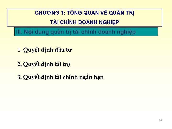 CHƯƠNG 1: TỔNG QUAN VỀ QUẢN TRỊ TÀI CHÍNH DOANH NGHIỆP III. Nội dung