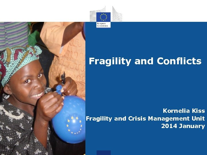 Fragility and Conflicts Kornelia Kiss Fragility and Crisis Management Unit 2014 January