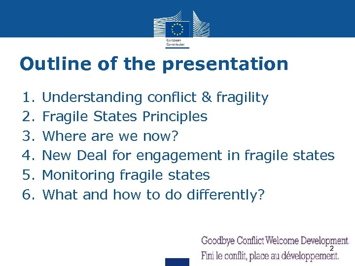 Outline of the presentation 1. 2. 3. 4. 5. 6. Understanding conflict & fragility