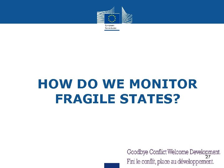 Ø HOW DO WE MONITOR FRAGILE STATES? 27
