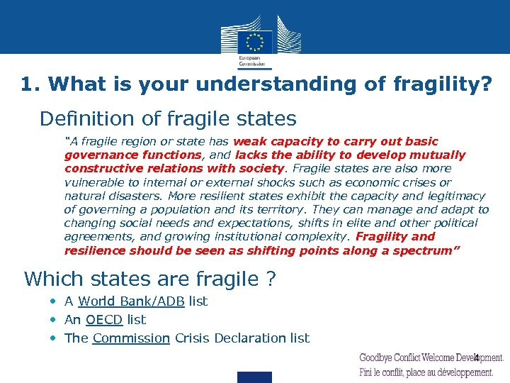 "1. What is your understanding of fragility? ØDefinition of fragile states ""A fragile region"