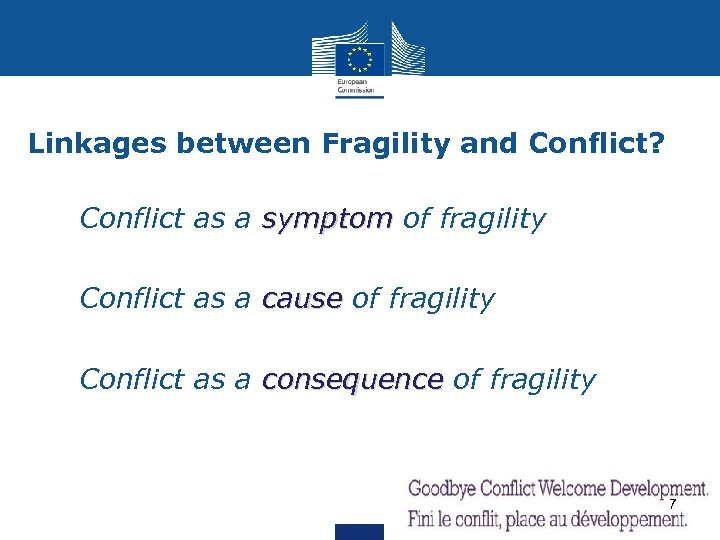Linkages between Fragility and Conflict? Ø Conflict as a symptom of fragility symptom Ø