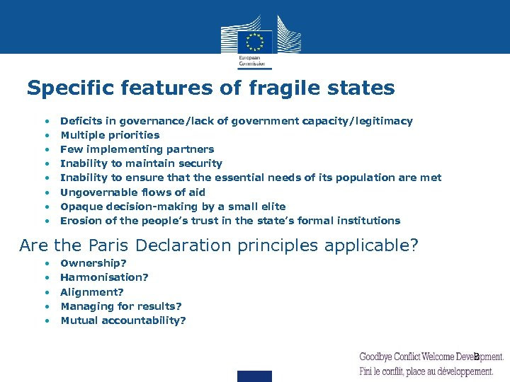 Specific features of fragile states • • Deficits in governance/lack of government capacity/legitimacy Multiple
