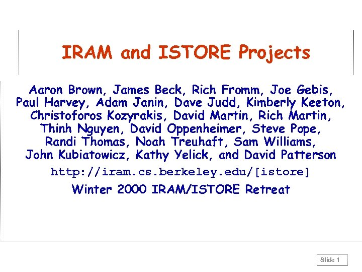 IRAM and ISTORE Projects Aaron Brown, James Beck, Rich Fromm, Joe Gebis, Paul Harvey,