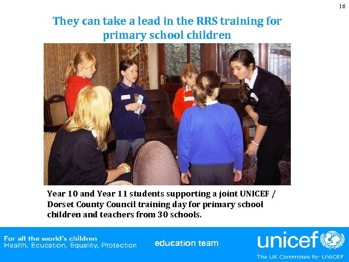 16 They can take a lead in the RRS training for primary school children
