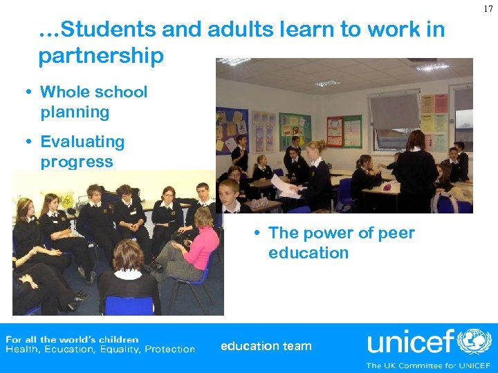 17 …Students and adults learn to work in partnership • Whole school planning •