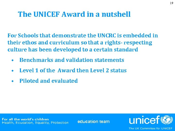 19 The UNICEF Award in a nutshell For Schools that demonstrate the UNCRC is
