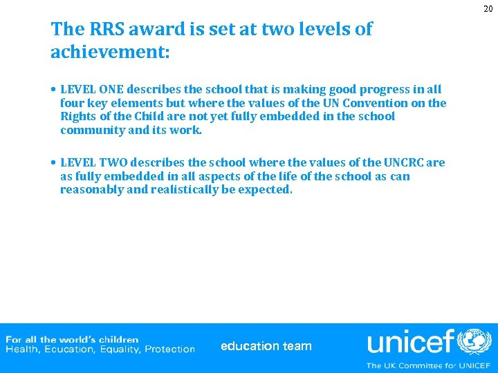 20 The RRS award is set at two levels of achievement: • LEVEL ONE