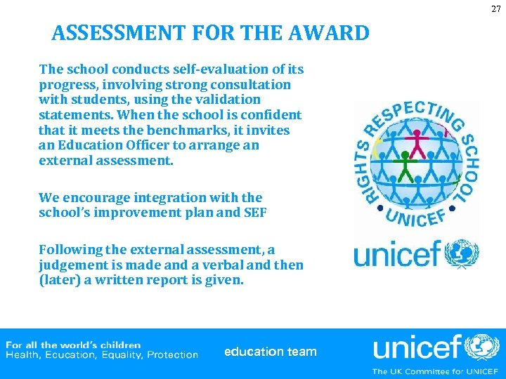27 ASSESSMENT FOR THE AWARD The school conducts self-evaluation of its progress, involving strong